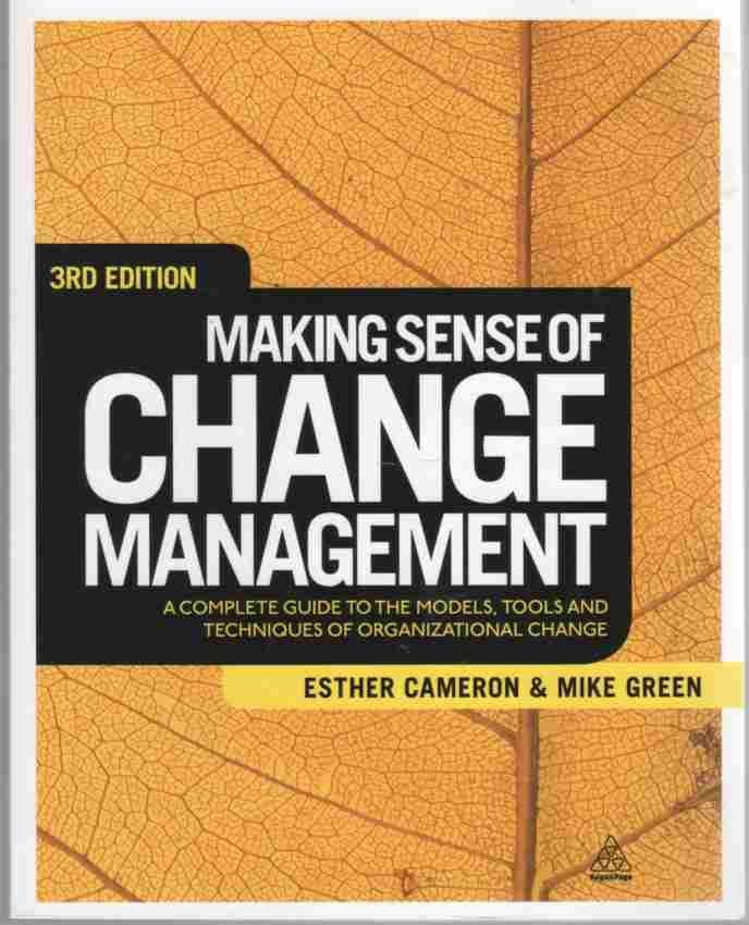 Image for Making Sense of Change Management A Complete Guide to the Models, Tools and Techniques of Organizational Change
